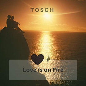 TOSCH - LOVE IS ON FIRE